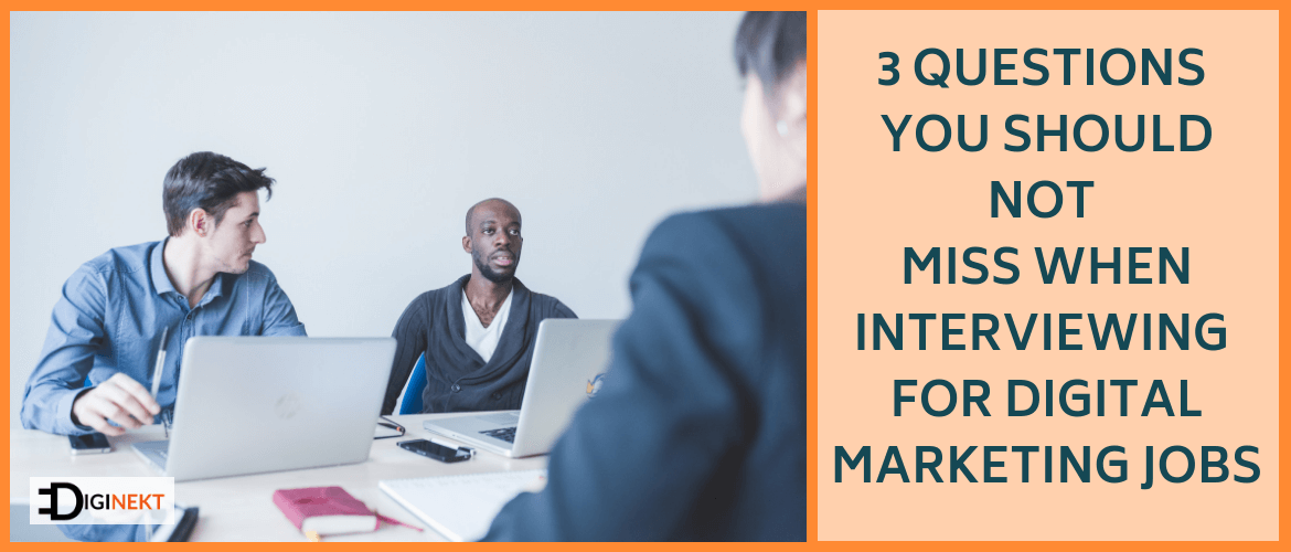 3 Questions You Should Not Miss When Interviewing for Digital Marketing Jobs